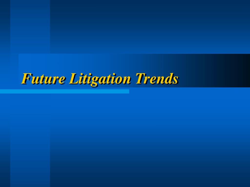 Future Litigation Trends