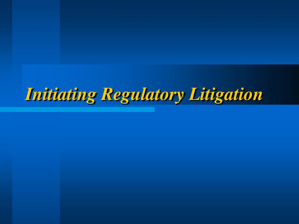 Initiating Regulatory Litigation