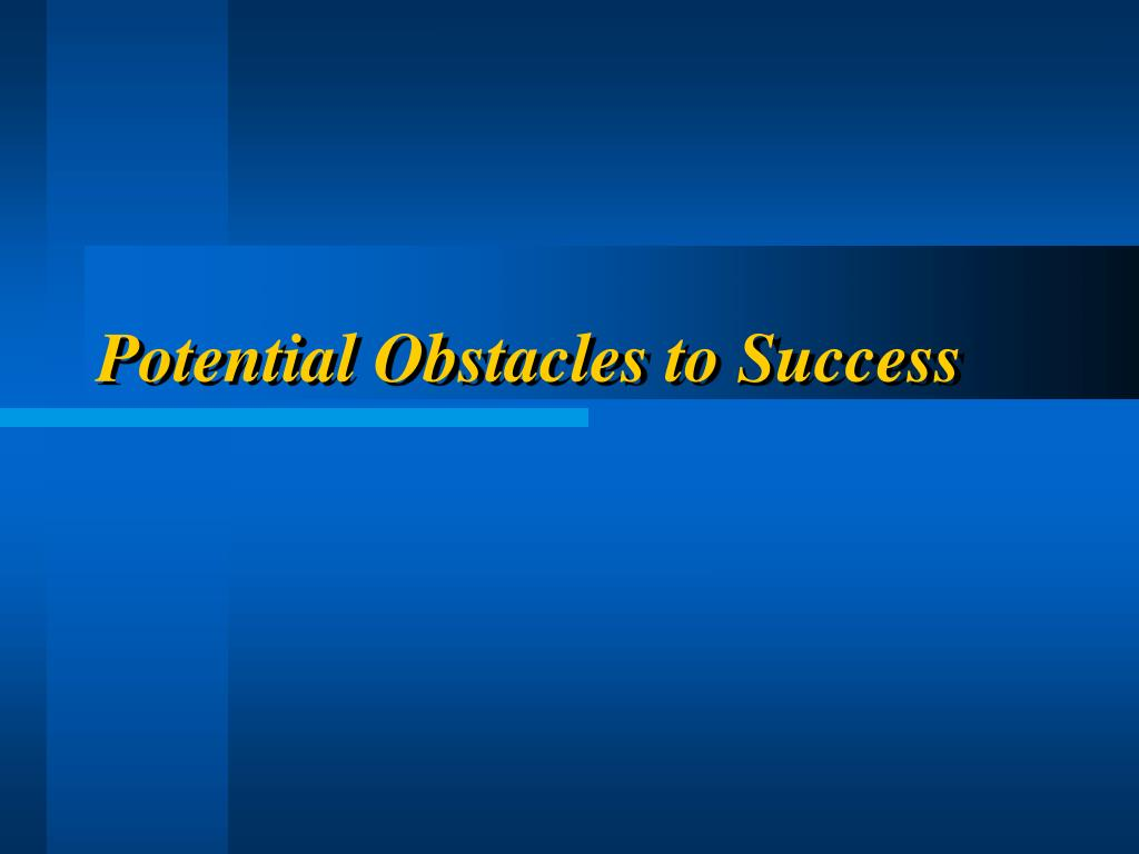 Potential Obstacles to Success