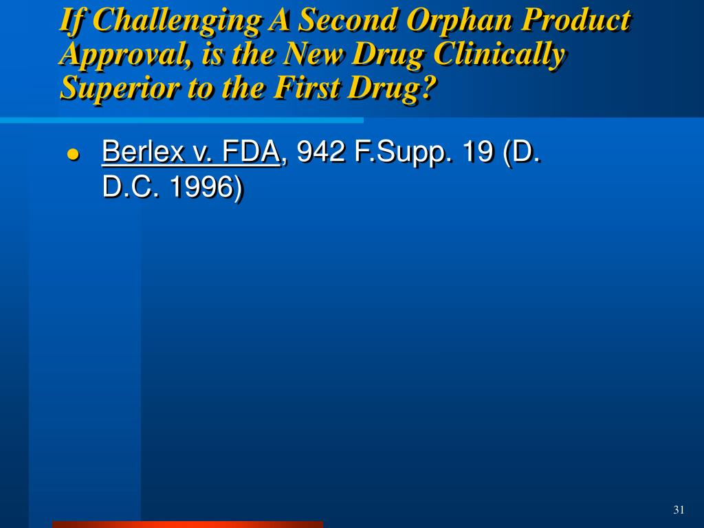 If Challenging A Second Orphan Product Approval, is the New Drug Clinically Superior to the First Drug?