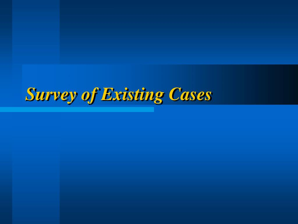 Survey of Existing Cases