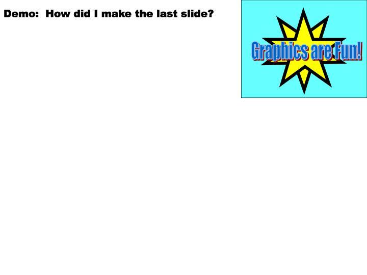 Demo:  How did I make the last slide?
