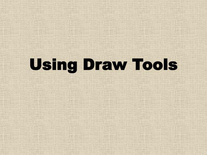 Using Draw Tools