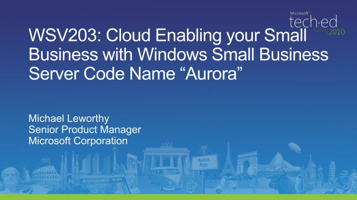 Wsv203 cloud enabling your small business with windows small business server code name aurora