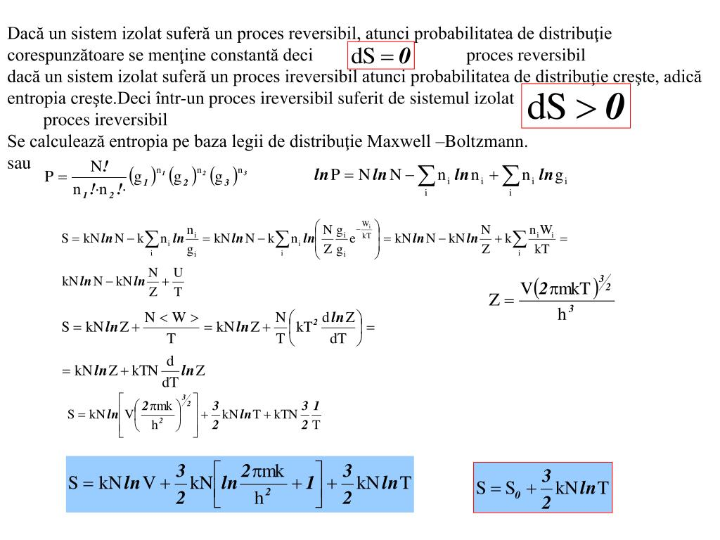 Dacă un sistem izolat suferă un proces reversibil, atunci probabilitatea de distribuţie corespunzătoare se menţine constantă deci