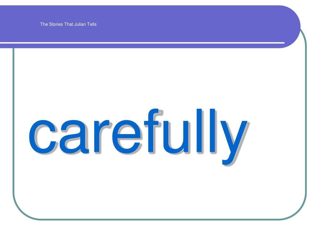 carefully