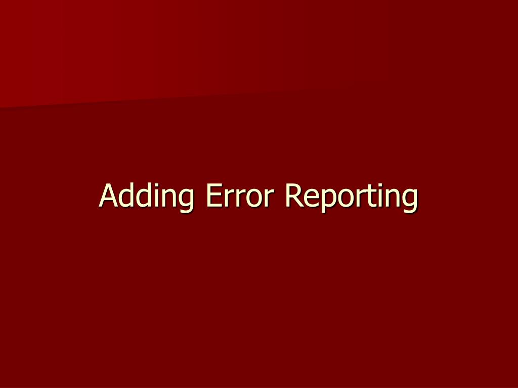 Adding Error Reporting