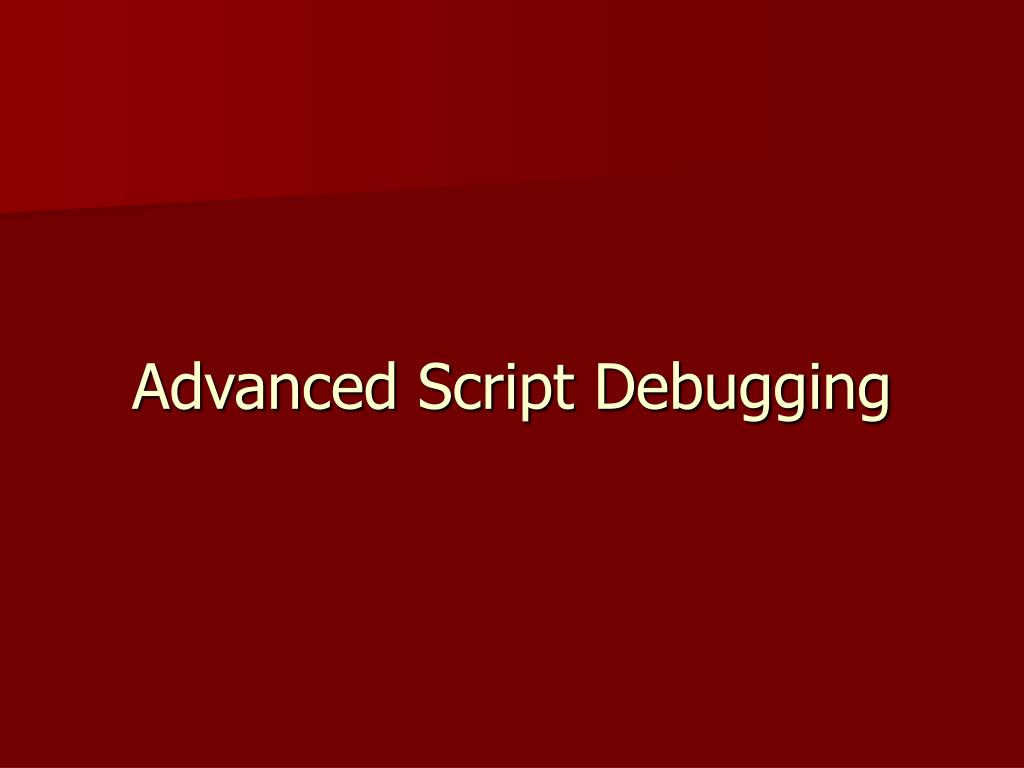 Advanced Script Debugging