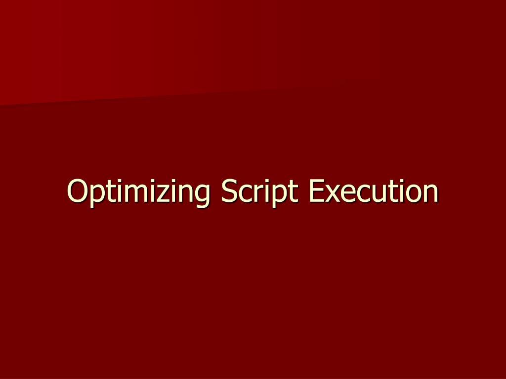 Optimizing Script Execution