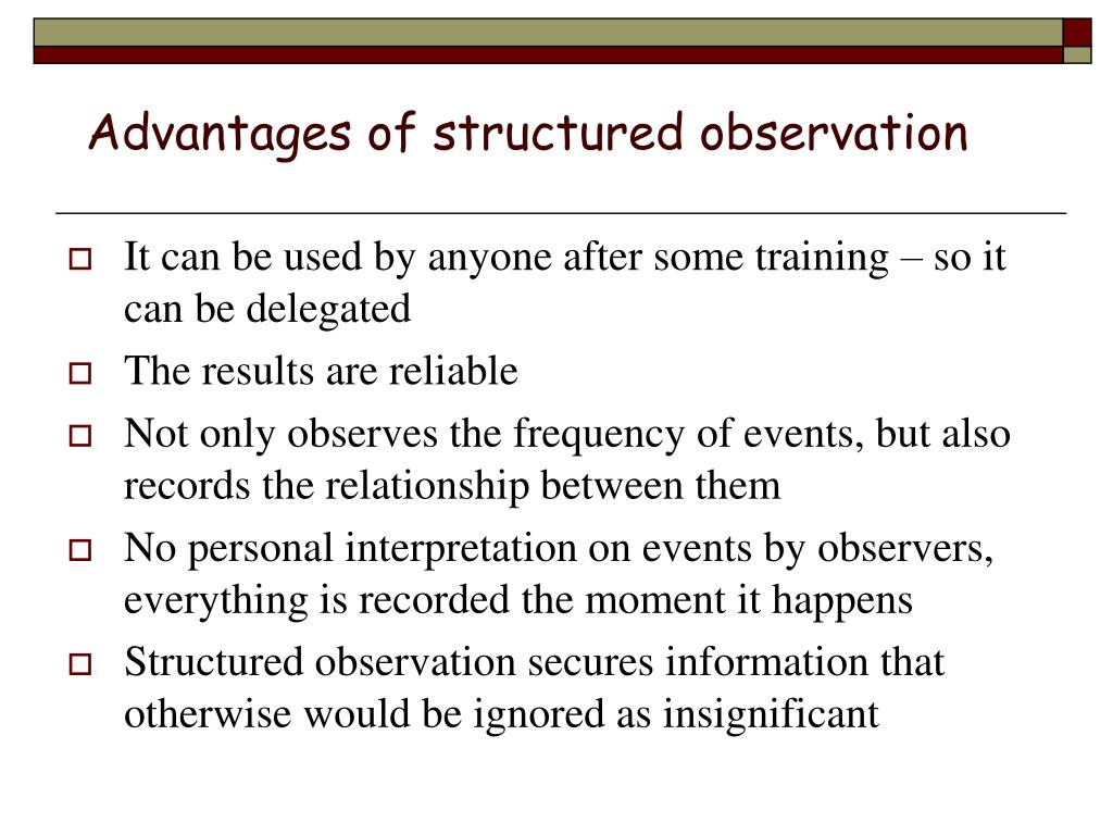 what is involved in structured observation Semi-structured and unstructured observations allow for issues to emerge from the observation, although they may be semi-structured around issues considered to be relevant to the evaluation back to the top.
