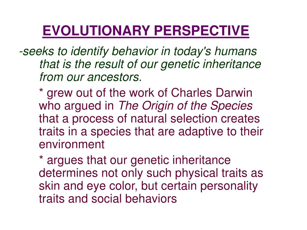 evolutionary perspective Evolutionary psychology is a scientific discipline that looks at how human nature has evolved over time as a series of built up psychological adaptation.