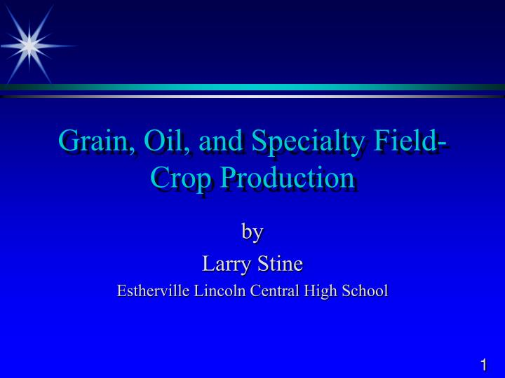 Grain oil and specialty field crop production l.jpg