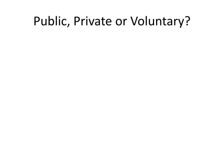 Public private or voluntary l.jpg
