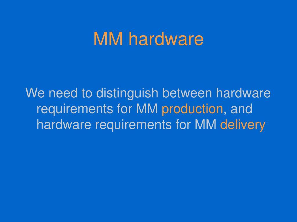 MM hardware