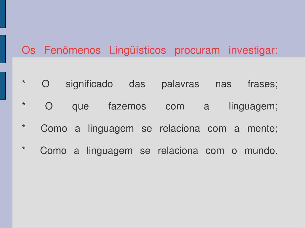 Os Fenômenos Lingüísticos procuram investigar: