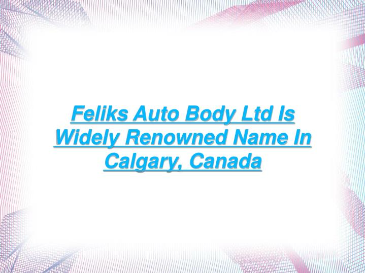 Feliks Auto Body Ltd Is Widely Renowned Name In Calgary, Canada