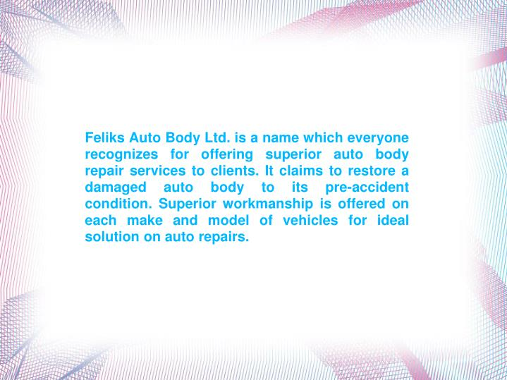 Feliks Auto Body Ltd. is a name which everyone recognizes for offering superior auto body repair ser...
