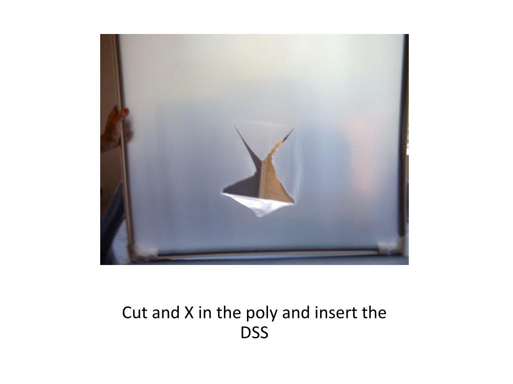 Cut and X in the poly and insert the DSS