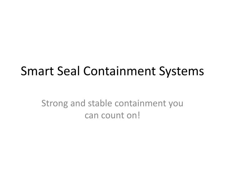 Smart seal containment systems l.jpg
