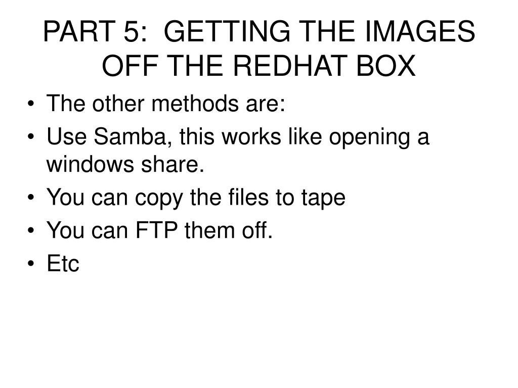PART 5:  GETTING THE IMAGES OFF THE REDHAT BOX