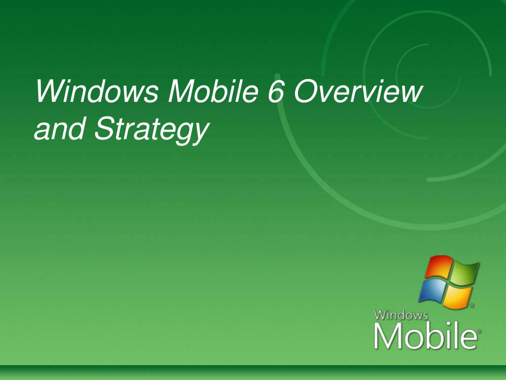 Windows Mobile 6 Overview and Strategy