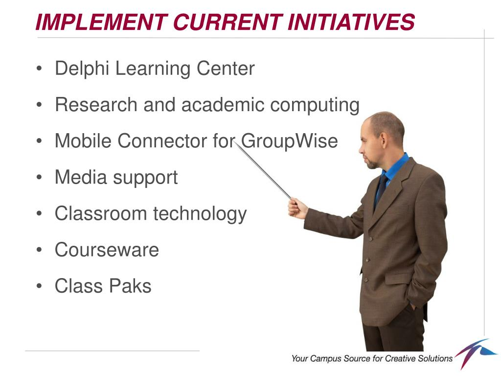 IMPLEMENT CURRENT INITIATIVES