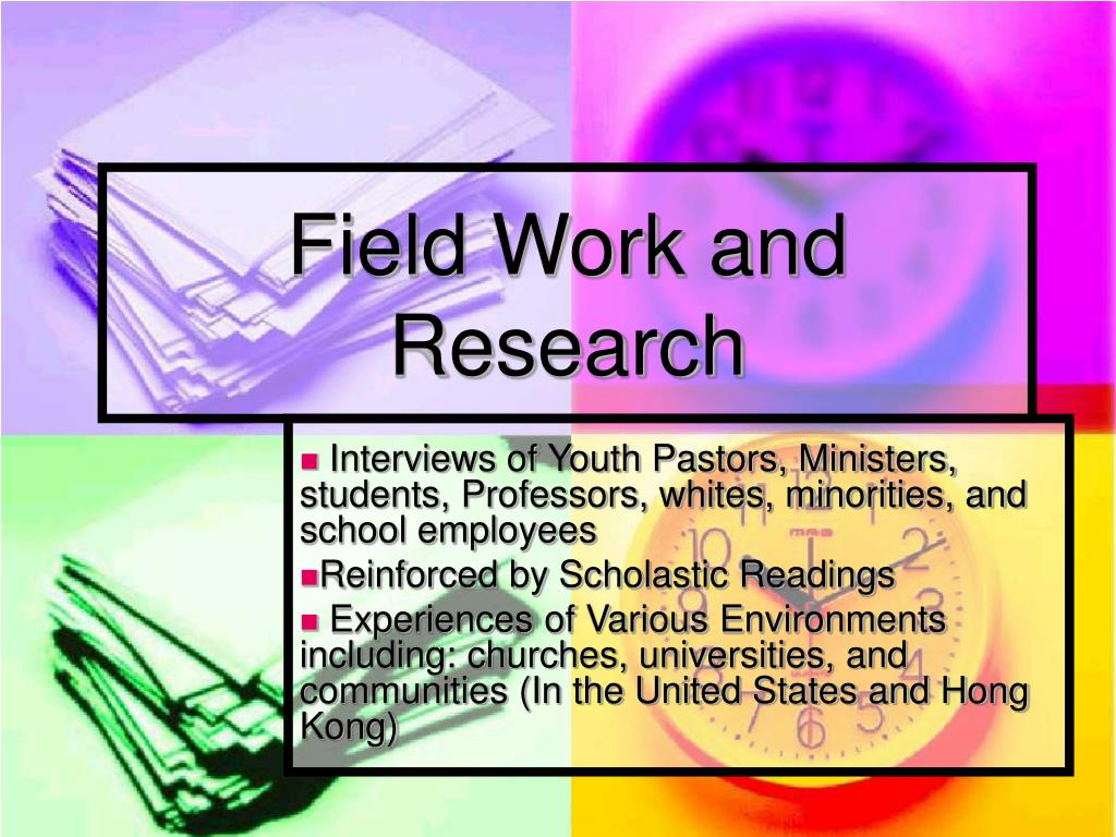 Field Work and Research