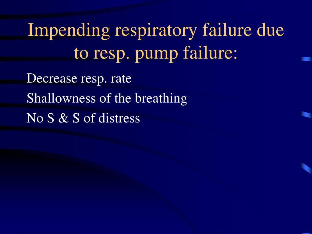 Impending respiratory failure due to resp. pump failure: