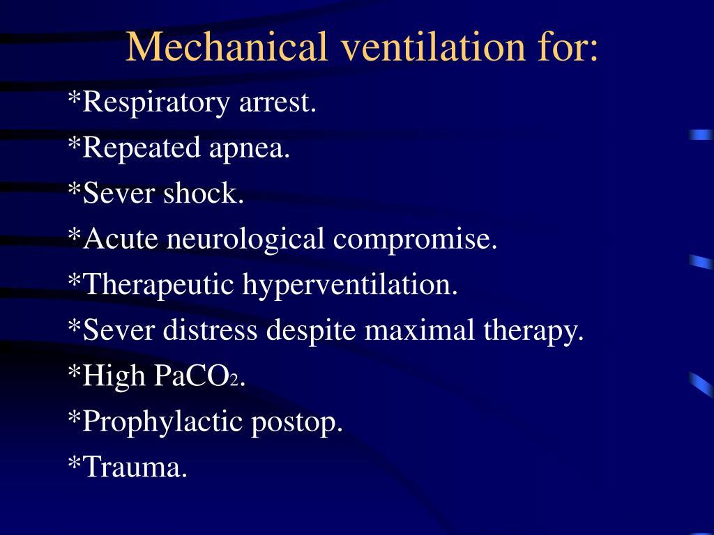 Mechanical ventilation for: