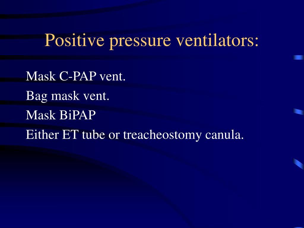 Positive pressure ventilators: