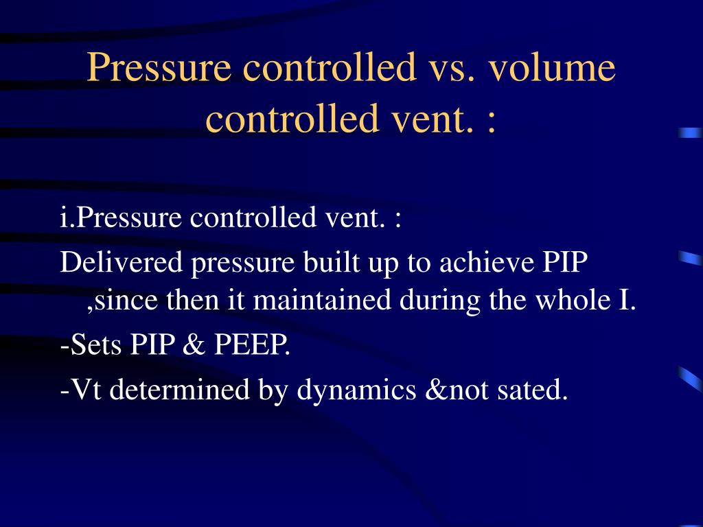 Pressure controlled vs. volume controlled vent. :
