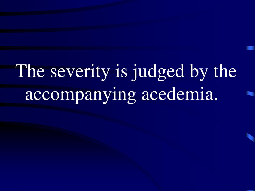 The severity is judged by the accompanying acedemia.