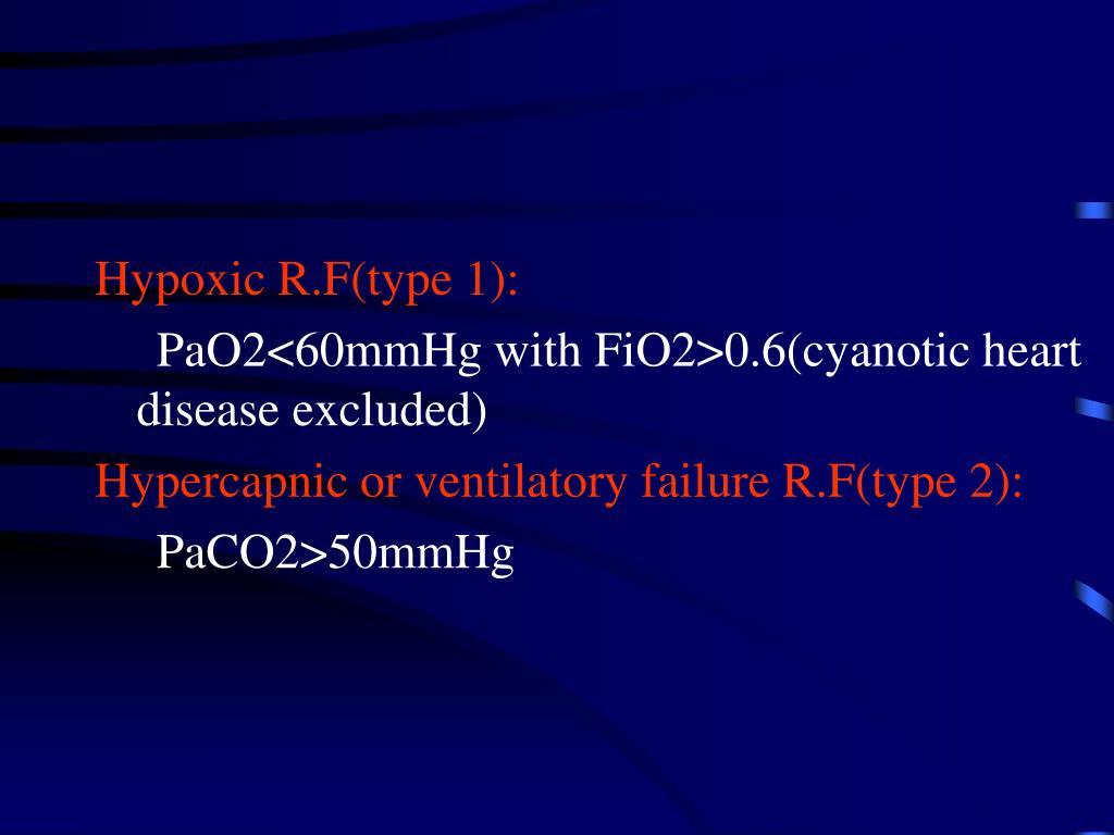 Hypoxic R.F(type 1):