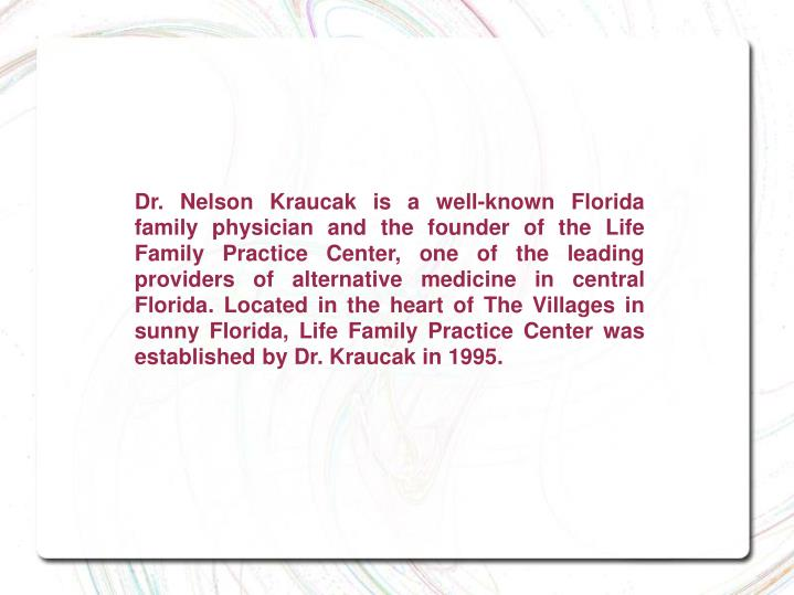 Dr. Nelson Kraucak is a well-known Florida family physician and the founder of the Life Family Pract...