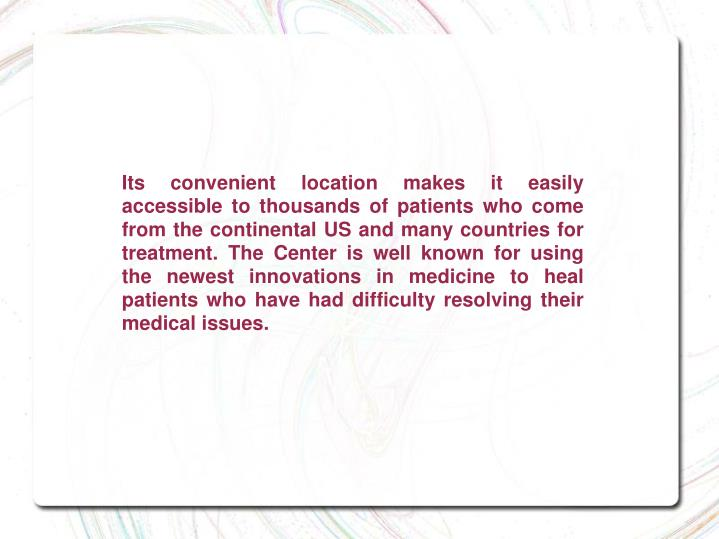 Its convenient location makes it easily accessible to thousands of patients who come from the contin...