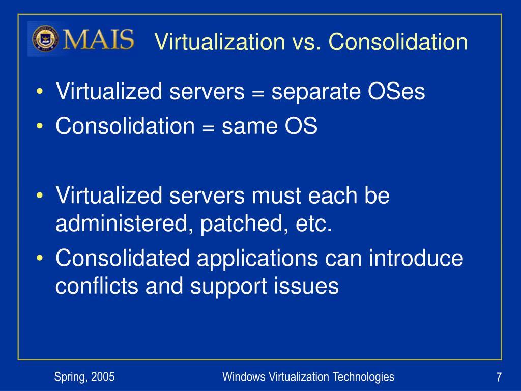 Virtualization vs. Consolidation