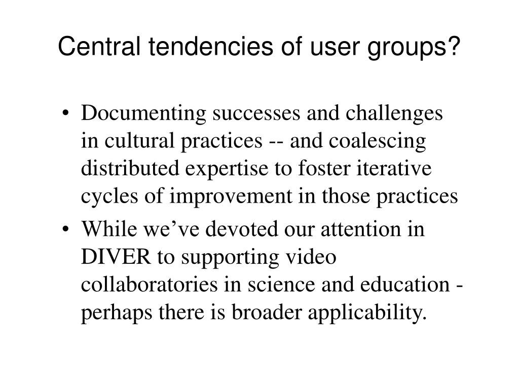 Central tendencies of user groups?