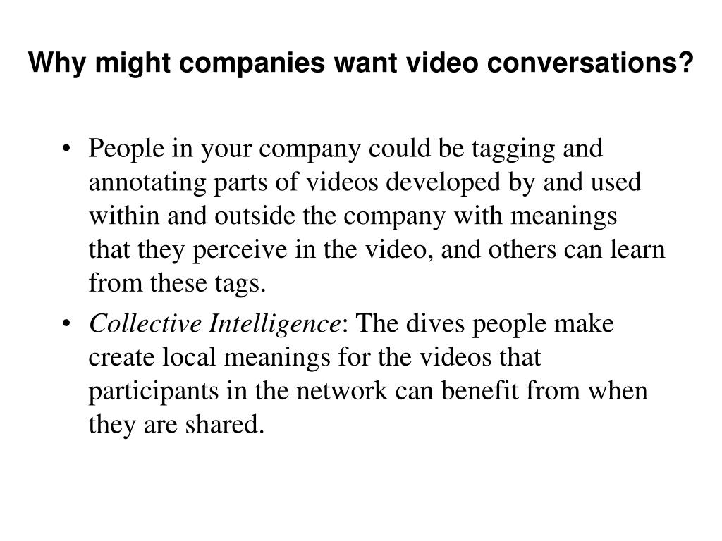 Why might companies want video conversations?