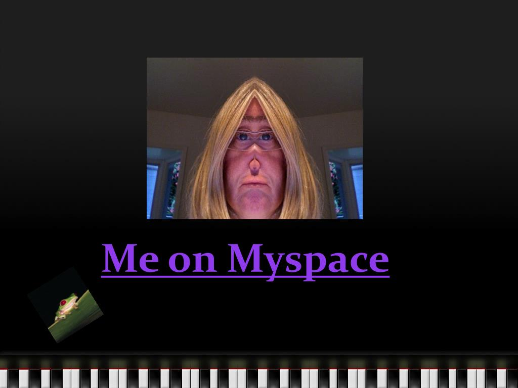 Me on Myspace