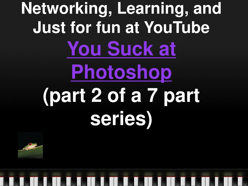 Demonstrastion of Social Networking, Learning, and Just for fun at YouTube