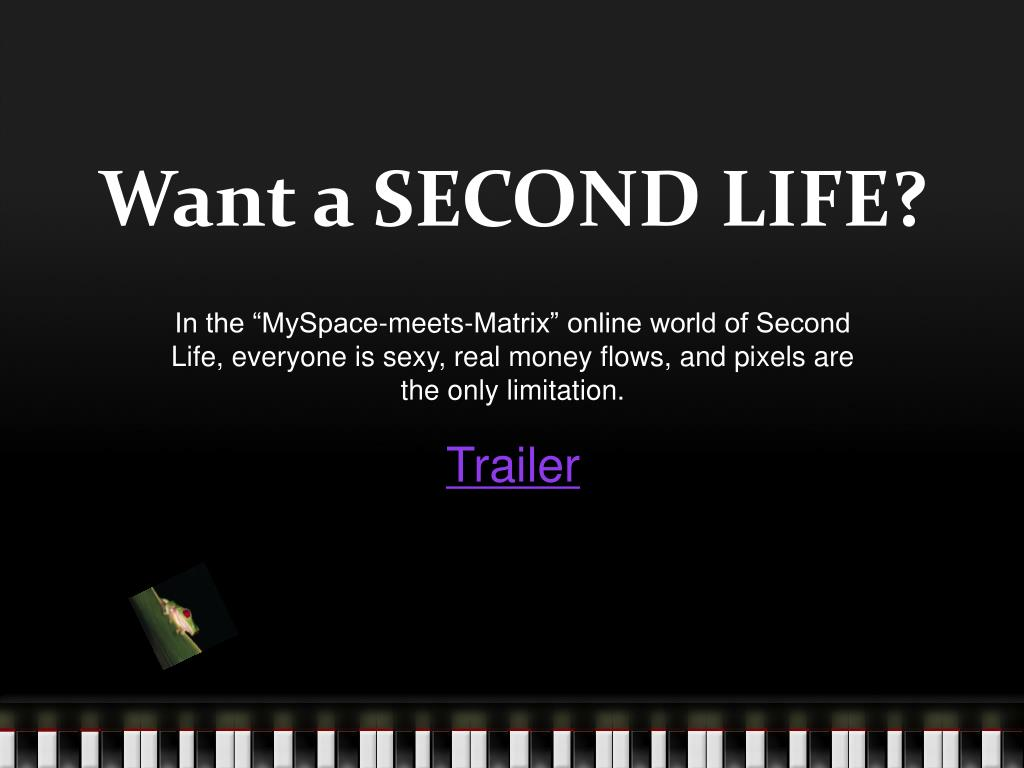 Want a SECOND LIFE?