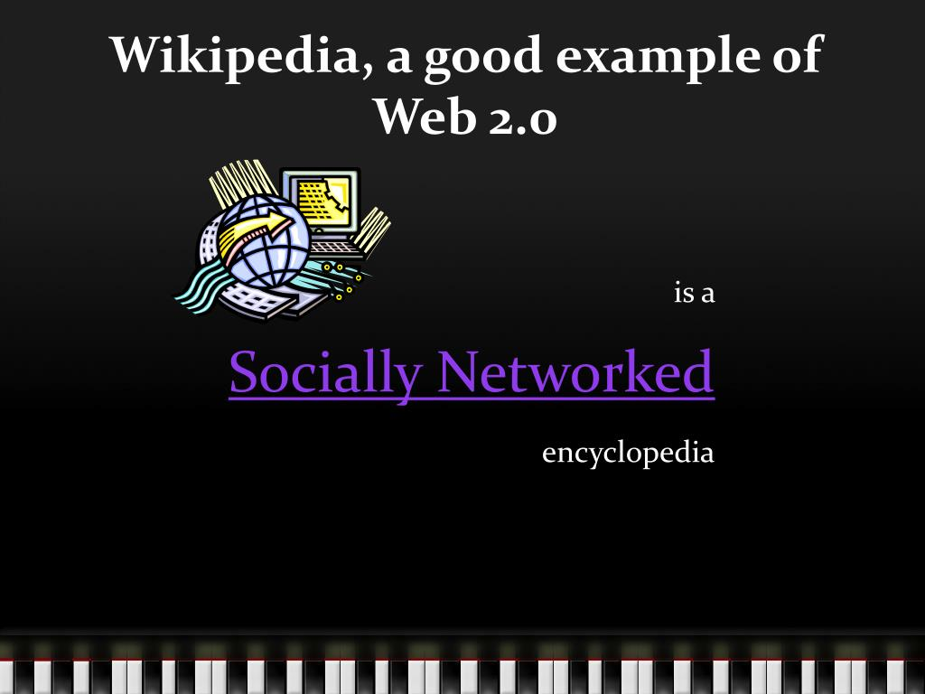 Wikipedia, a good example of Web 2.0