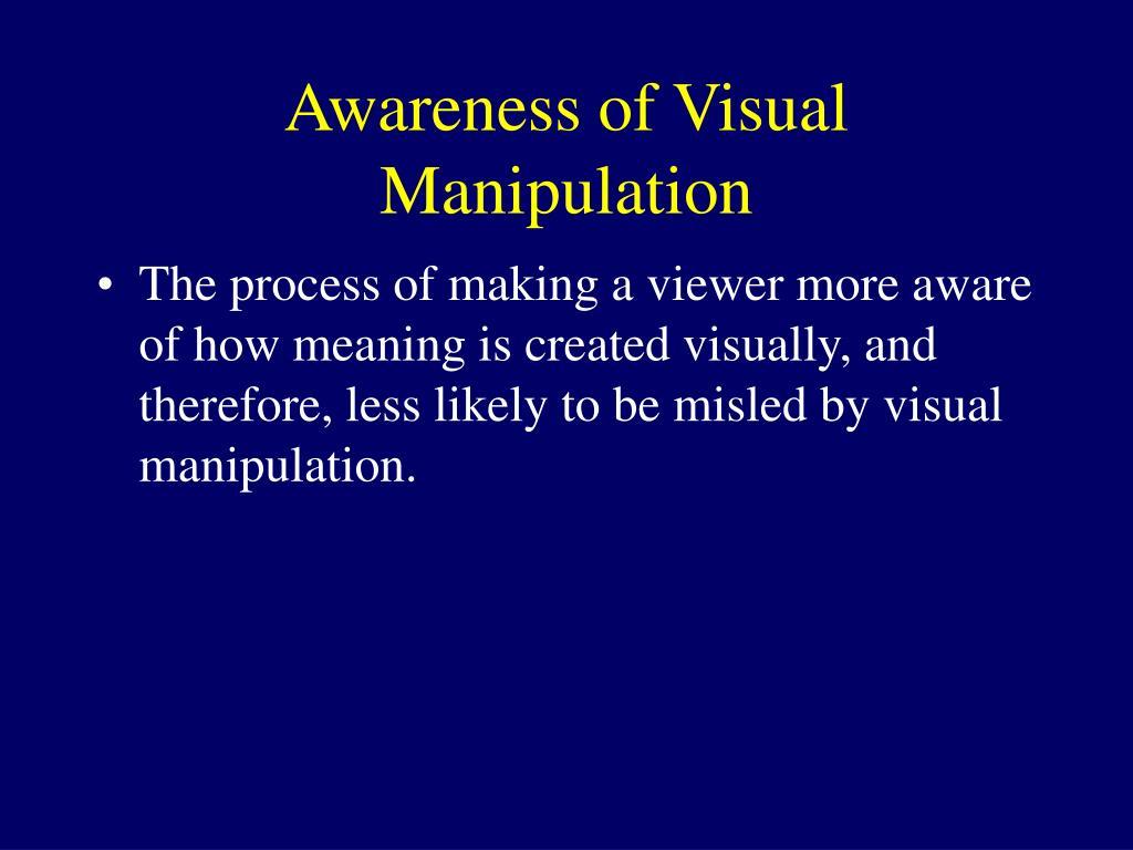 Awareness of Visual Manipulation