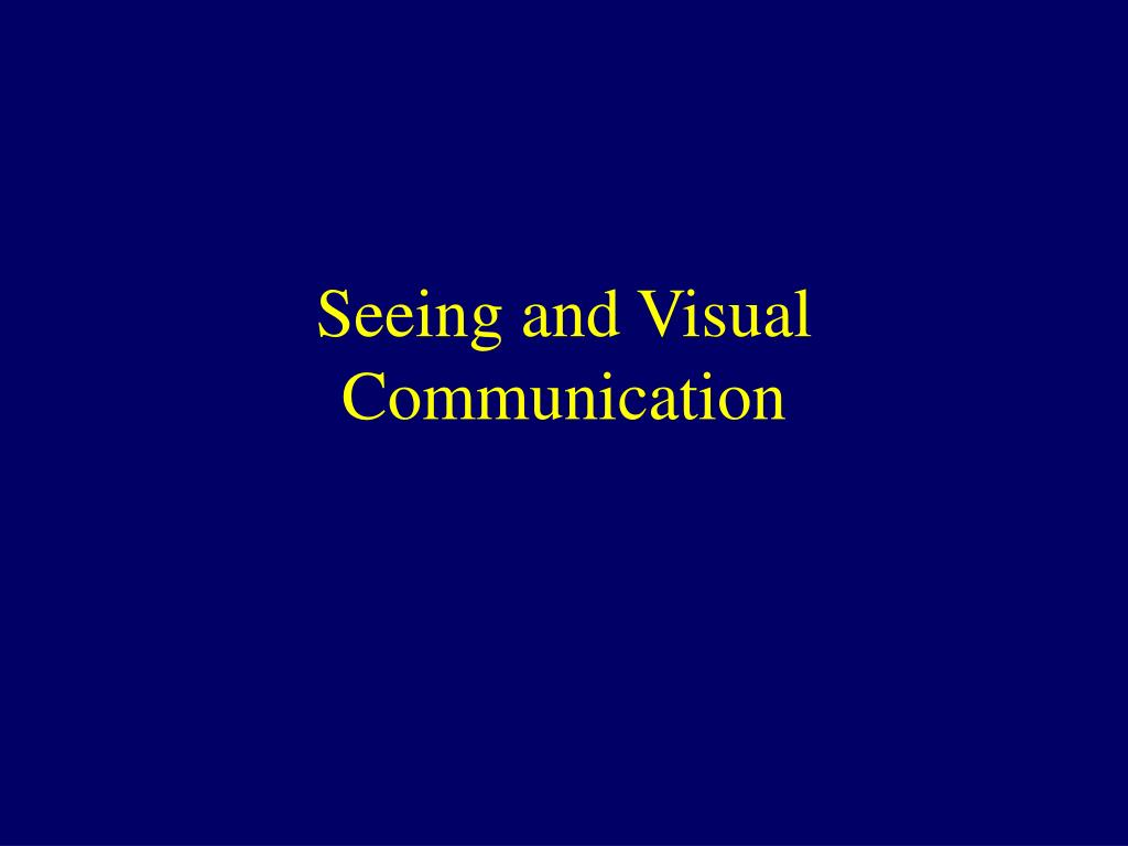 Seeing and Visual Communication