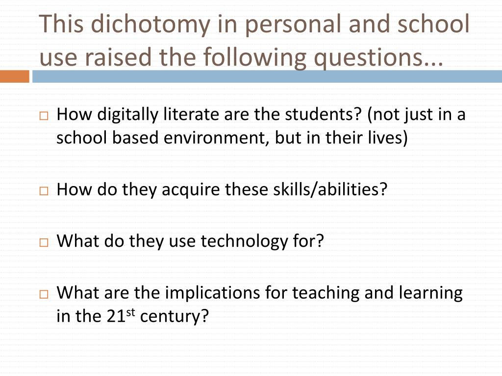 This dichotomy in personal and school use raised the following questions...