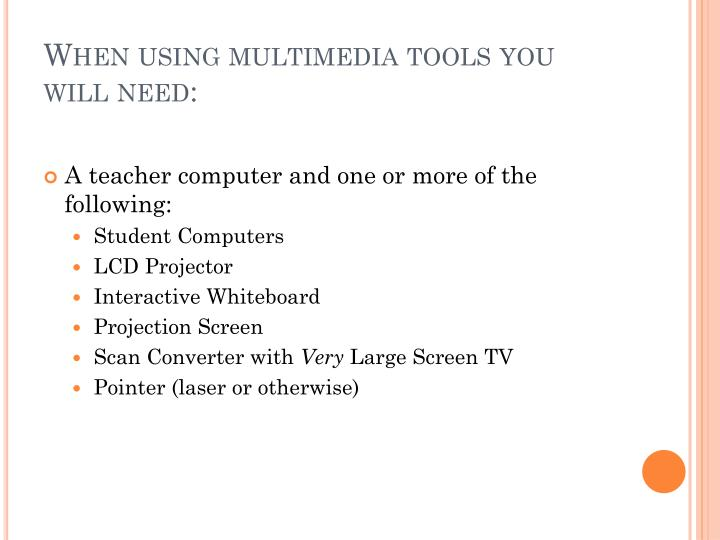 When using multimedia tools you will need