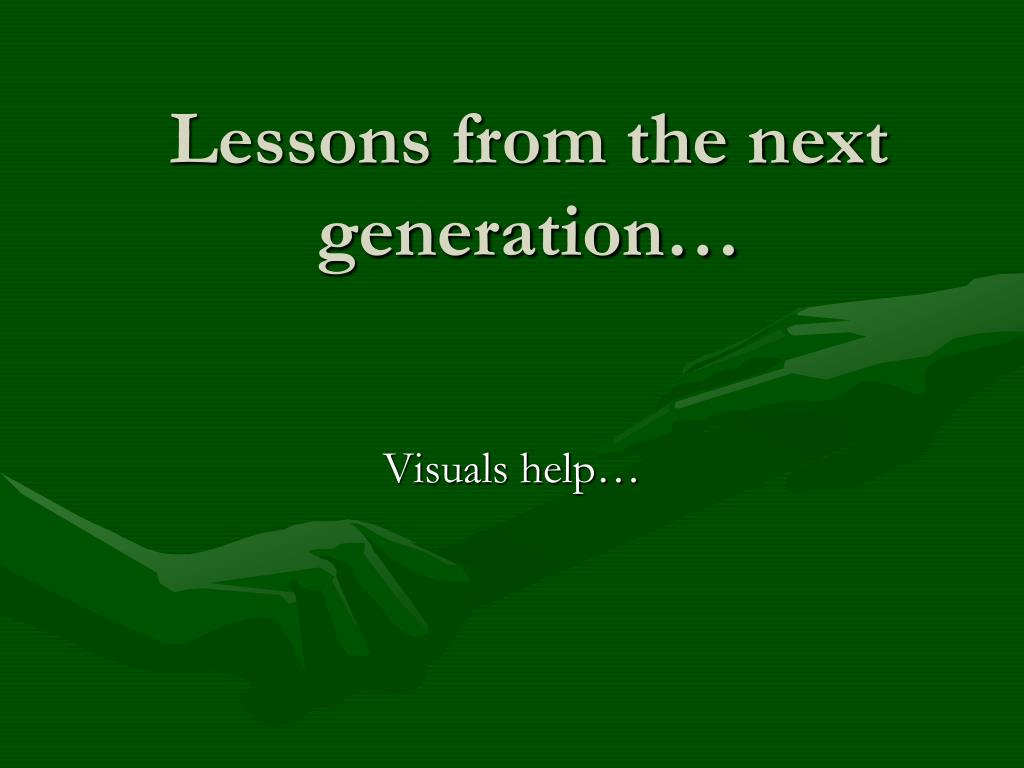 Lessons from the next generation…