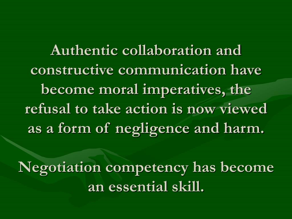 Authentic collaboration and constructive communication have become moral imperatives, the refusal to take action is now viewed as a form of negligence and harm.