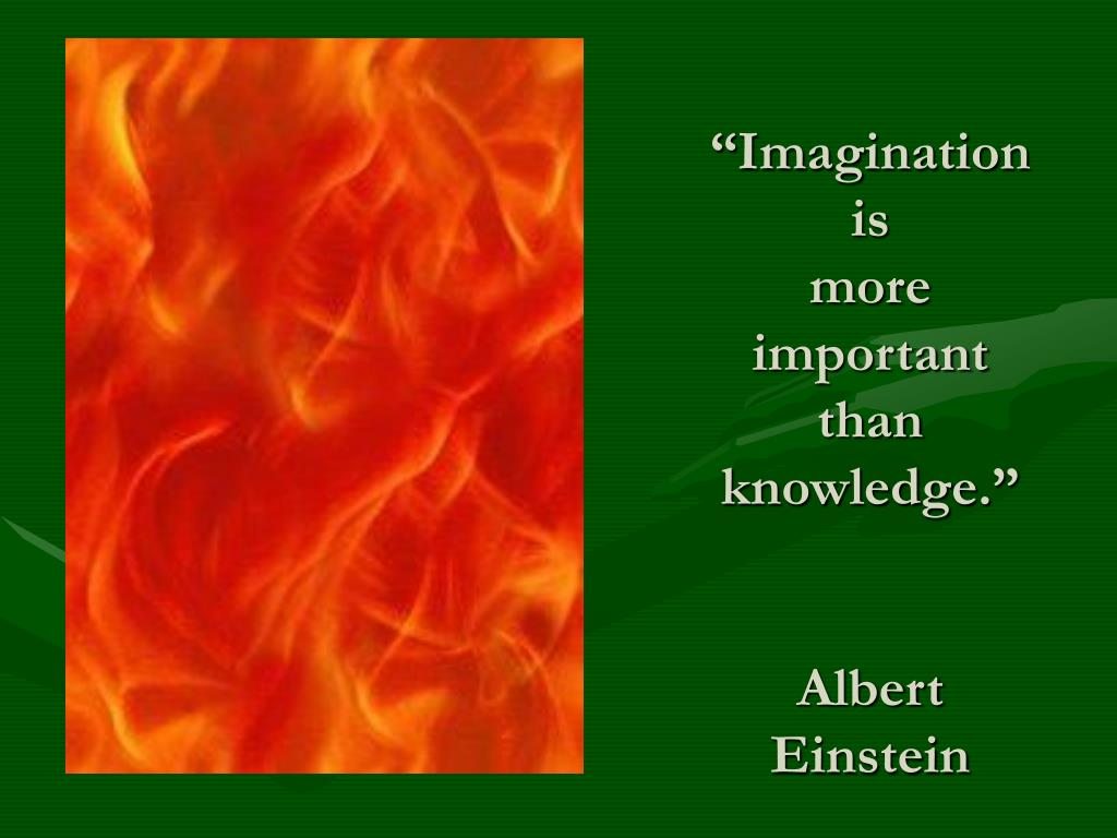 """Imagination is"