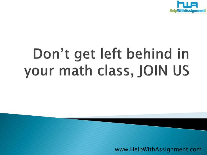 Don t get left behind in your math class join us